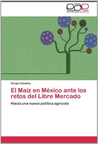 El Ma Z En M Xico Ante Los Retos del Libre Mercado 9783845497754