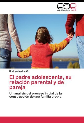 El Padre Adolescente, Su Relaci N Parental y de Pareja 9783845482880