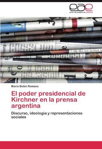 El Poder Presidencial de Kirchner En La Prensa Argentina 9783845482569