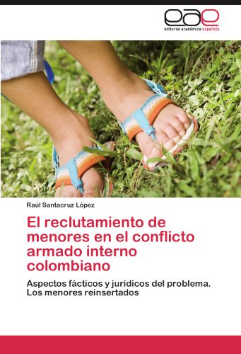 El Reclutamiento de Menores En El Conflicto Armado Interno Colombiano 9783846568286