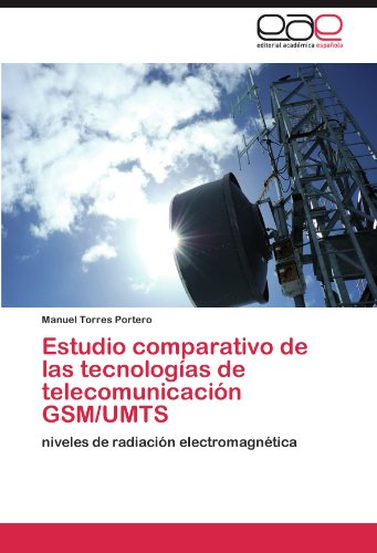 Estudio Comparativo de Las Tecnolog as de Telecomunicaci N GSM/Umts 9783846564462