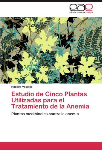 Estudio de Cinco Plantas Utilizadas Para El Tratamiento de La Anemia 9783847353744