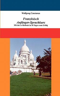 Franz Sisch Anf Nger-Sprachkurs: Mit Der A-Methode in 10 Tagen Zum Erfolg 9783842350335