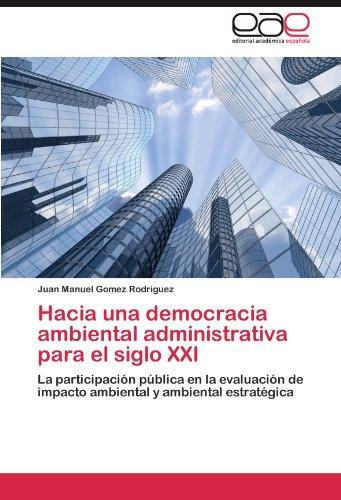 Hacia Una Democracia Ambiental Administrativa Para El Siglo XXI 9783845484624