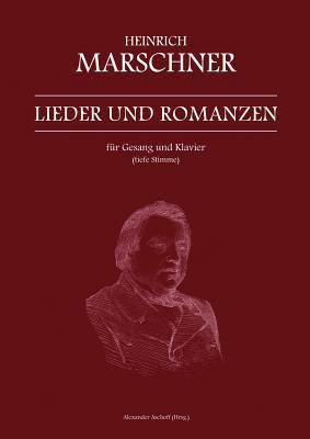 Heinrich Marschner - Lieder Und Romanzen F R Gesang Und Klavier (Tiefe Stimme) 9783842376656