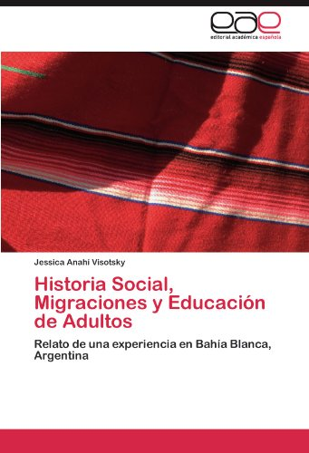 Historia Social, Migraciones y Educaci N de Adultos 9783846566862