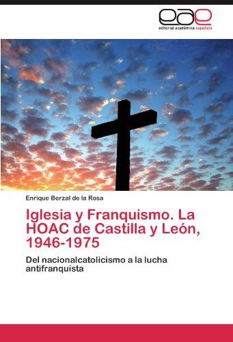 Iglesia y Franquismo. La Hoac de Castilla y Le N, 1946-1975 9783846564578