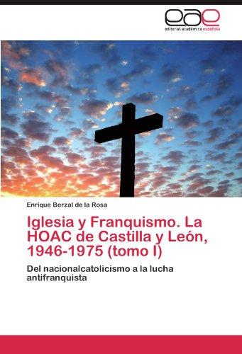 Iglesia y Franquismo. La Hoac de Castilla y Le N, 1946-1975 (Tomo I) 9783846572061