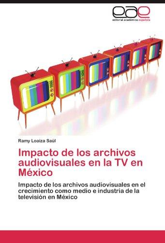 Impacto de Los Archivos Audiovisuales En La TV En M Xico 9783845487007