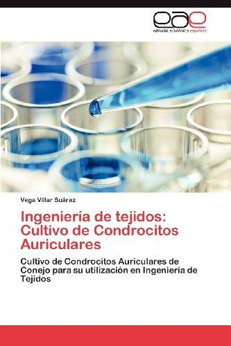 Ingenier a de Tejidos: Cultivo de Condrocitos Auriculares 9783847361022