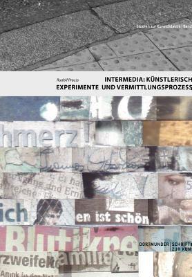 Intermedia: K Nstlerische Experimente Und Vermittlungsprozesse 9783842362024