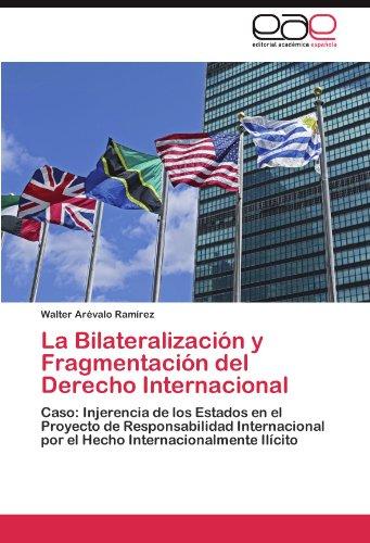 La Bilateralizaci N y Fragmentaci N del Derecho Internacional 9783845493916