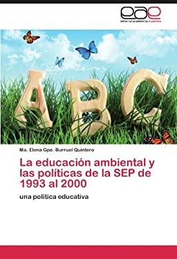 La Educaci N Ambiental y Las Pol Ticas de La Sep de 1993 Al 2000 9783846567289