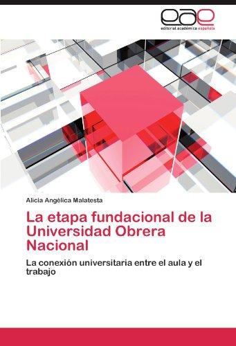 La Etapa Fundacional de La Universidad Obrera Nacional 9783847355250