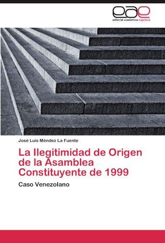 La Ilegitimidad de Origen de La Asamblea Constituyente de 1999 9783845496856