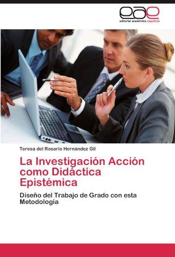 La Investigaci N Acci N Como Did Ctica Epist Mica 9783845489506
