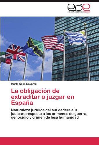 La Obligaci N de Extraditar O Juzgar En Espa a 9783846574294