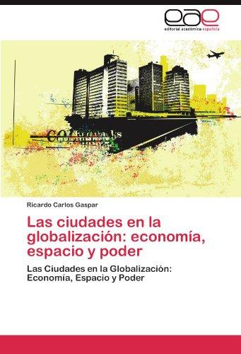 Las Ciudades En La Globalizaci N: Econom A, Espacio y Poder