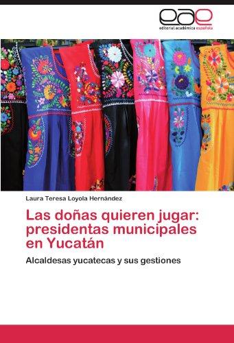 Las Do as Quieren Jugar: Presidentas Municipales En Yucat N 9783845494692