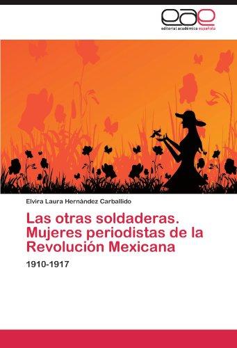 Las Otras Soldaderas. Mujeres Periodistas de La Revoluci N Mexicana 9783846571774