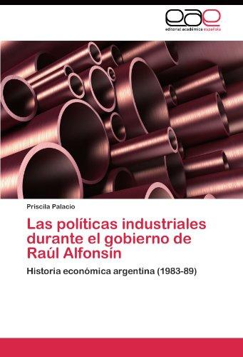 Las Pol Ticas Industriales Durante El Gobierno de Ra L Alfons N 9783844349795