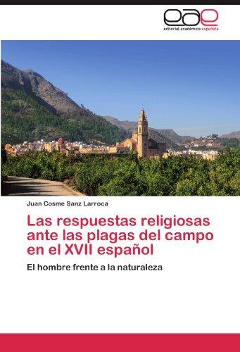 Las Respuestas Religiosas Ante Las Plagas del Campo En El XVII Espa Ol 9783847351405