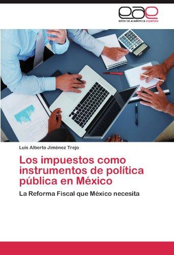 Los Impuestos Como Instrumentos de Pol Tica P Blica En M Xico 9783847364658