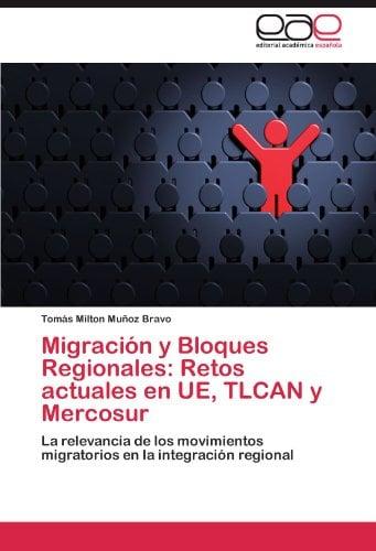 Migraci N y Bloques Regionales: Retos Actuales En Ue, Tlcan y Mercosur 9783846563151