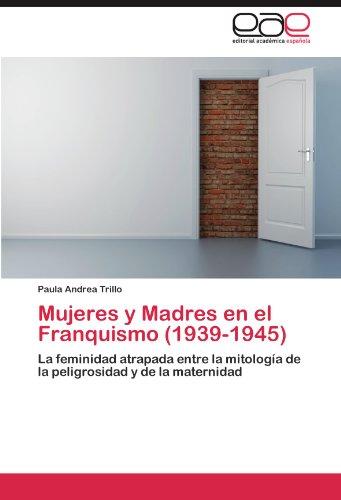 Mujeres y Madres En El Franquismo (1939-1945) 9783846574102