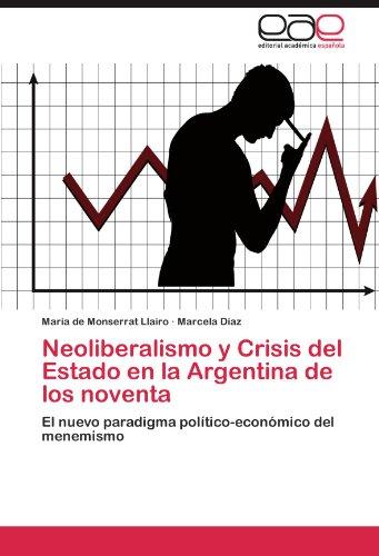 Neoliberalismo y Crisis del Estado En La Argentina de Los Noventa 9783846573365