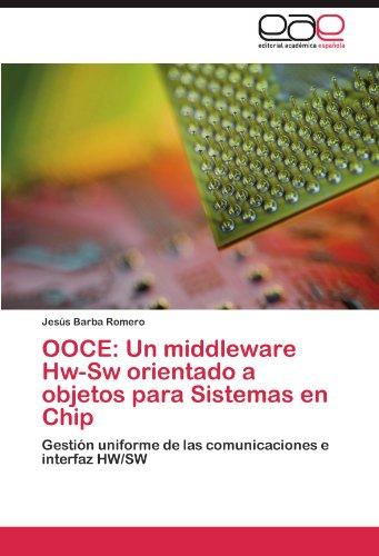 Ooce: Un Middleware Hw-SW Orientado a Objetos Para Sistemas En Chip 9783847351948
