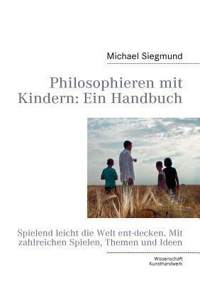 Philosophieren Mit Kindern: Ein Handbuch 9783842368552
