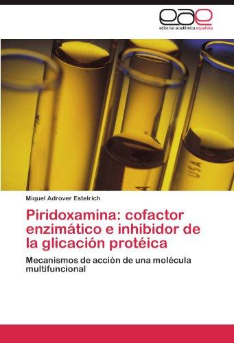 Piridoxamina: Cofactor Enzim Tico E Inhibidor de La Glicaci N Prot Ica 9783844336108