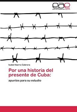 Por Una Historia del Presente de Cuba 9783846567104