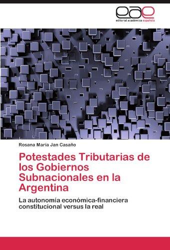 Potestades Tributarias de Los Gobiernos Subnacionales En La Argentina 9783846574973