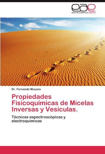 Propiedades Fisicoqu Micas de Micelas Inversas y Ves Culas. 9783845487335