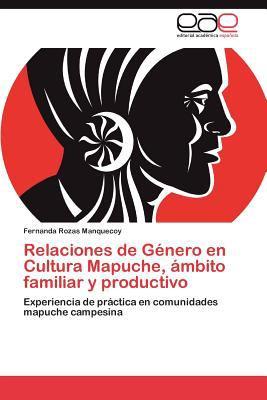 Relaciones de G Nero En Cultura Mapuche, Mbito Familiar y Productivo 9783847363248