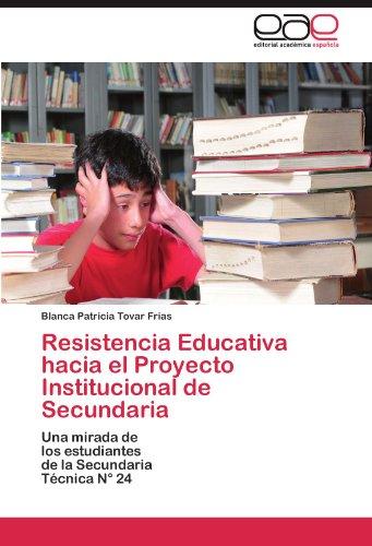 Resistencia Educativa Hacia El Proyecto Institucional de Secundaria 9783845494333