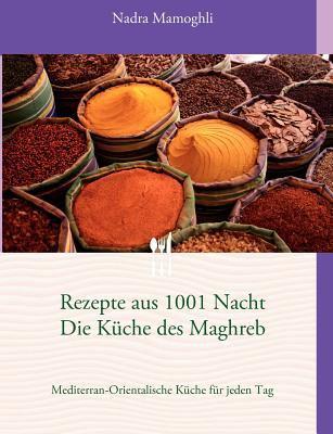 Rezepte Aus 1001 Nacht Die K Che Des Maghreb 9783842377431