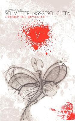 Schmetterlingsgeschichten - The White Edition: Chronik V - (R)Evolution 9783842377462
