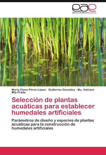 Selecci N de Plantas Acu Ticas Para Establecer Humedales Artificiales 9783845487366