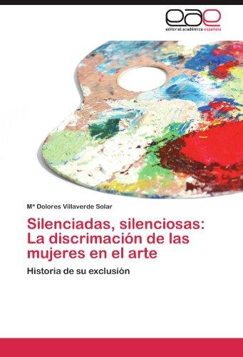 Silenciadas, Silenciosas: La Discrimaci N de Las Mujeres En El Arte 9783847361923