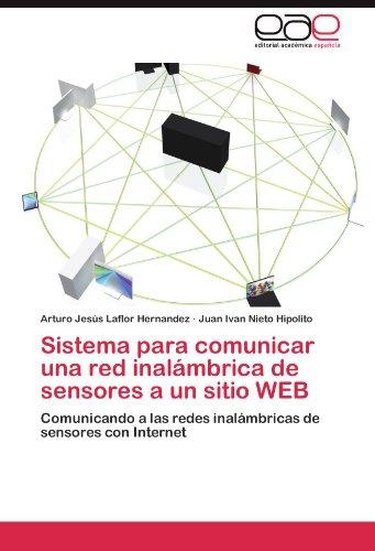 Sistema Para Comunicar Una Red Inal Mbrica de Sensores a Un Sitio Web 9783845487724