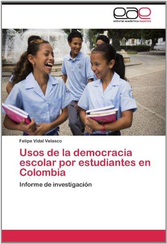 Usos de La Democracia Escolar Por Estudiantes En Colombia 9783846568019
