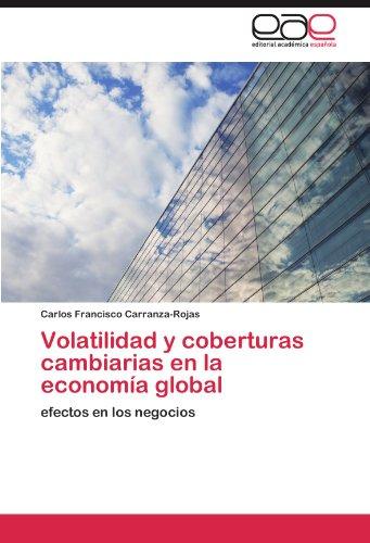 Volatilidad y Coberturas Cambiarias En La Econom a Global 9783845492742