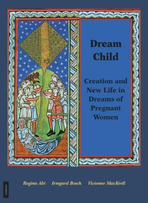 Dream Child: Creation and New Life in Dreams of Pregnant Women 9783856305925