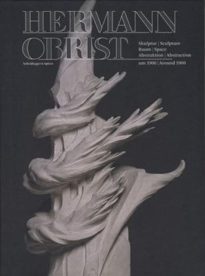 Hermann Obrist: Skulptur, Raum, Abstraktion Um 1900/Sculpture, Space, Abstraction Around 1900 9783858812391
