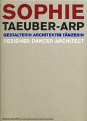 Sophie Taeuber-Arp: Gestalterin Architektin Tanzerin/Designer, Dancer, Architect