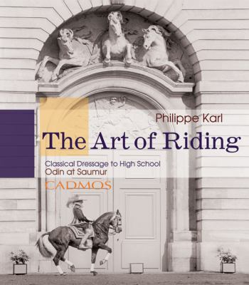 The Art of Riding: Classical Dressage to High School: Odin at Saumur 9783861279747