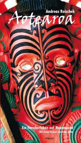 Aotearoa - Land Der Langen Wei En Wolke. Ein Forscherleben Auf Neuseeland 9783863472221
